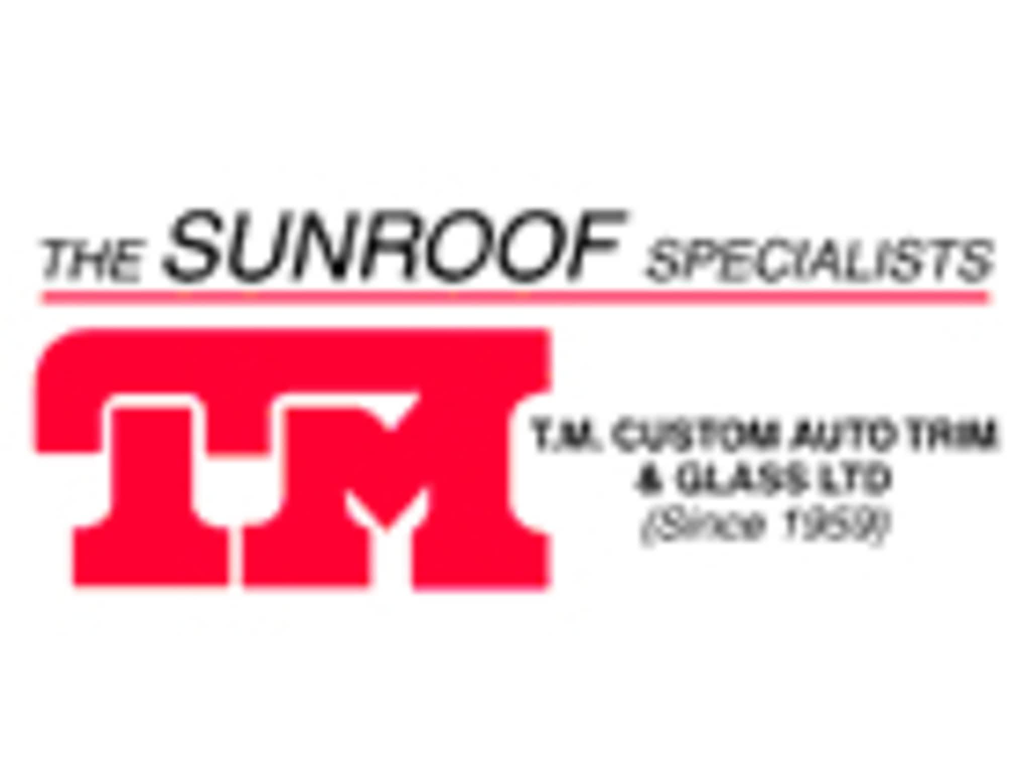 photo TM Custom Auto Trim & Glass Limited - Est. 1958 The Sunroof Specialists