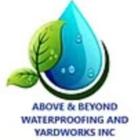 Above & Beyond Waterproofing and Yardworks Inc - Waterproofing Contractors - 705-559-8105